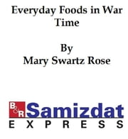 Everyday Food in War Time (1918) ebook by Mary Swartz Rose