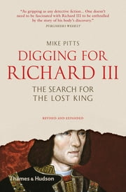 Digging for Richard III: The Search for the Lost King (Revised and Expanded) ebook by Mike Pitts