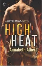 High Heat - A Firefighter Romance ebook by Annabeth Albert