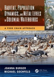 Habitat, Population Dynamics, and Metal Levels in Colonial Waterbirds - A Food Chain Approach ebook by Joanna Burger,Michael Gochfeld
