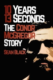 10 Years 13 Seconds: The Conor McGregor Story ebook by Sean Black