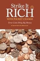 Strike It Rich with Pocket Change - Error Coins Bring Big Money ebook by Ken Potter, Brian Allen