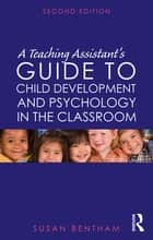A Teaching Assistant's Guide to Child Development and Psychology in the Classroom ebook by Susan Bentham