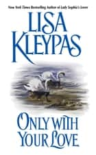 Only With Your Love eBook by Lisa Kleypas