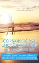 Corsair's Cove Chocolate Shop - The Complete Set ebook by Lee McKenzie, Rachel Goldsworthy, Shelley Adina,...