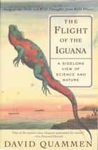 The Flight of the Iguana ebook by David Quammen