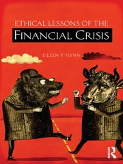 Ethical Lessons of the Financial Crisis ebook by Eileen P. Flynn