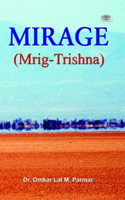 Mirage (Mrig-Trishna) ebook by Omkar Lal M Parmar