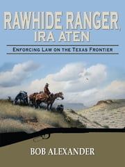 Rawhide Ranger - Enforcing Law on the Texas Frontier ebook by Bob Alexander