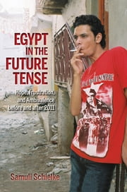 Egypt in the Future Tense - Hope, Frustration, and Ambivalence before and after 2011 ebook by Samuli Schielke