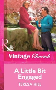 A Little Bit Engaged (Mills & Boon Vintage Cherish) eBook by Teresa Hill