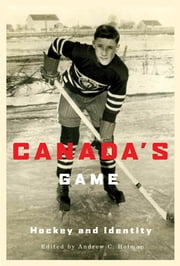 Canada's Game - Hockey and Identity ebook by Andrew C. Holman