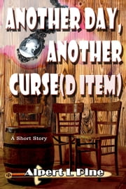 Another Day, Another Curse(d Item) ebook by Alpert L Pine