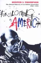 Fear and Loathing in America - The Brutal Odyssey of an Outlaw Journalist 1968-1976 ebook by Hunter S. Thompson