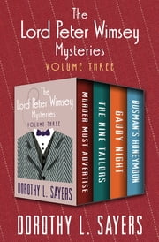 The Lord Peter Wimsey Mysteries Volume Three - Murder Must Advertise, The Nine Tailors, Gaudy Night, and Busman's Honeymoon ebook by Dorothy L. Sayers