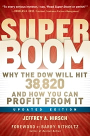 Super Boom - Why the Dow Jones Will Hit 38,820 and How You Can Profit From It ebook by Jeffrey A. Hirsch