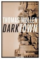 Darktown ebook by Thomas Mullen, Anne-Marie Carrière