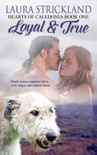 Loyal and True ebook by Laura  Strickland
