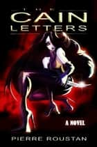 The Cain Letters ebook by Pierre Roustan
