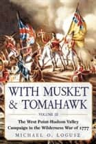 With Musket & Tomahawk - The West Point?Hudson Valley Campaign in the Wilderness War of 1777 ebook by Michael O. Logusz