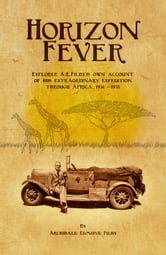 Horizon Fever: Explorer A E Filby's own account of his extraordinary expedition through Africa, 1931 - 1935 ebook by AE Filby