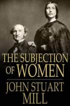 The Subjection of Women ebook by John Stuart Mill, Harriet Taylor Mill
