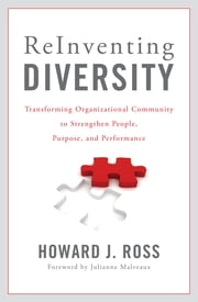 Reinventing Diversity - Transforming Organizational Community to Strengthen People, Purpose, and Performance ebook by Howard J. Ross,Julianne Malveaux