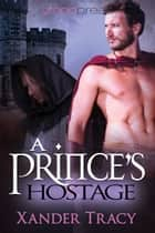 A Prince's Hostage ebook by Xander Tracy