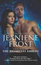 The Brightest Embers (A Broken Destiny Novel, Book 3) ebook by Jeaniene Frost