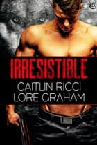 Irresistible ebook by Caitlin Ricci, Lore Graham