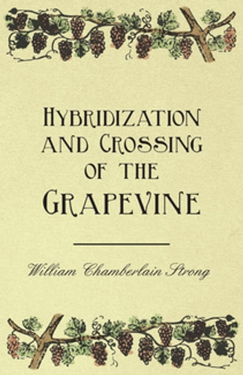 Hybridization and Crossing of the Grapevine ebook by William Chamberlain Strong