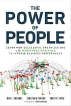The Power of People - How Successful Organizations Use Workforce Analytics To Improve Business Performance ebook by Nigel Guenole, Jonathan Ferrar, Sheri Feinzig
