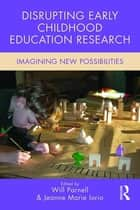 Disrupting Early Childhood Education Research ebook by Will Parnell,Jeanne Marie Iorio