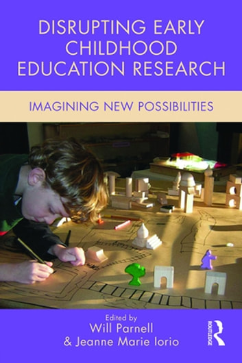 Disrupting Early Childhood Education Research - Imagining New Possibilities ebook by