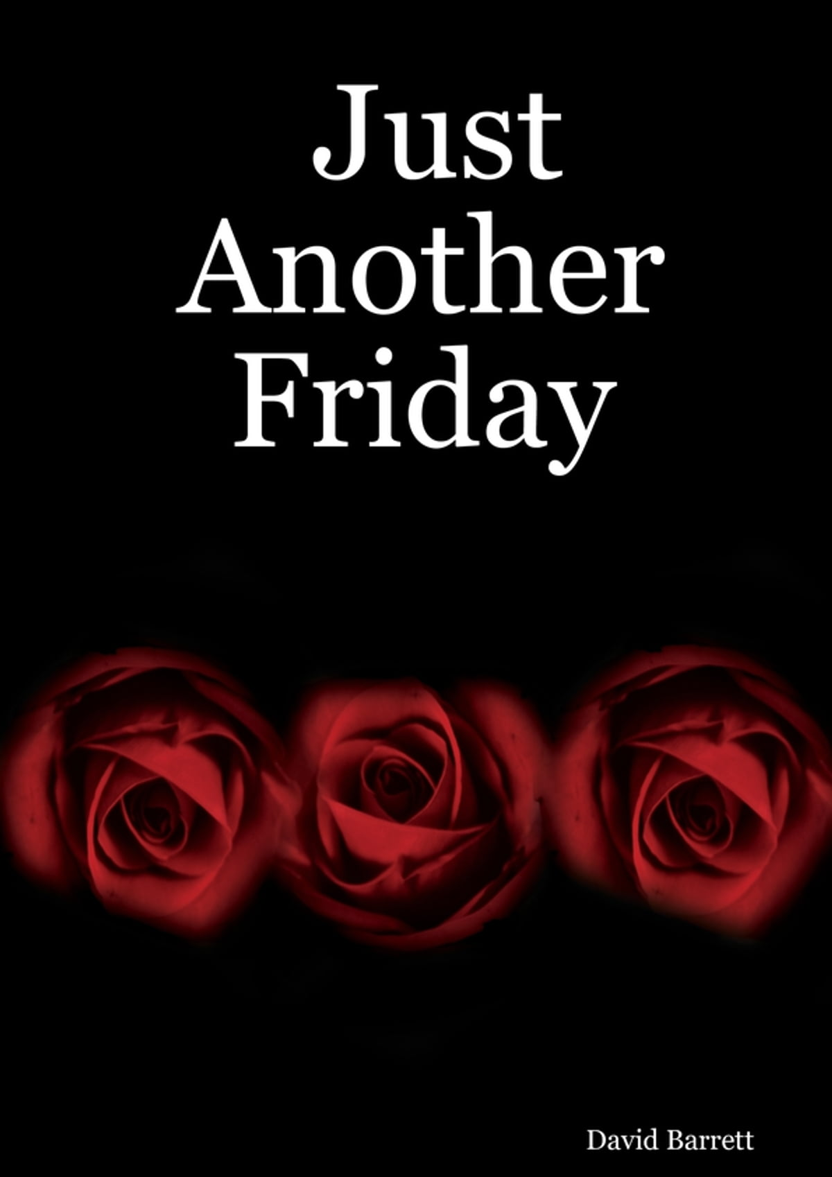 Just another friday ebook by david barrett 9781447684909 just another friday ebook by david barrett 9781447684909 rakuten kobo fandeluxe Document