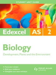 Edexcel AS Biology Unit 2: Development, Plants and the Environment - Student Unit Guide ebook by Mary Jones