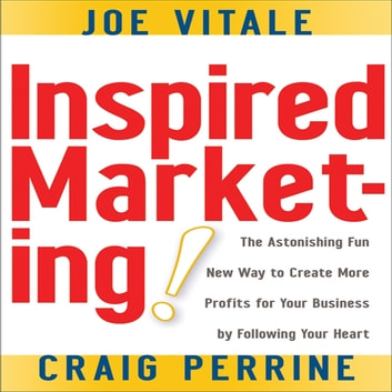 Inspired Marketing! - The Astonishing Fun New Way to Create More Profits for Your Business by Following Your Heart audiobook by Craig Perrine,Joe Vitale
