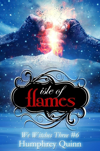 Isle of Flames - We Witches Three, #6 ebook by Humphrey Quinn