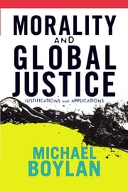 Morality and Global Justice - Justifications and Applications ebook by Michael Boylan