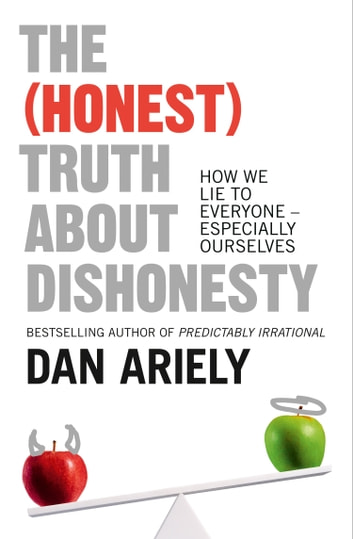 The (Honest) Truth About Dishonesty: How We Lie to Everyone – Especially Ourselves ebook by Dan Ariely