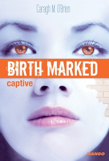 Birth Marked - Captive - Tome 3 ebook by Caragh M. O'Brien