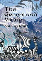 The Greenland Vikings ebook by Antonia Staff