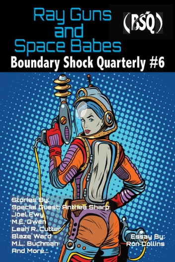 Ray Guns And Space Babes - Boundary Shock Quarterly #6 ebook by Blaze Ward,Leah Cutter,M. E. Owen,Maquel A. Jacob,M. L. Buchman,Anthea Sharp,Ron Collins,Joel Ewy,Charles Eugene Anderson,Knotted Road Press
