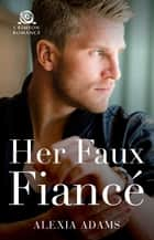 Her Faux Fiance ebook by Alexia Adams