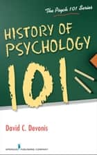 History of Psychology 101 ebook by David Devonis, PhD, David Devonis,...