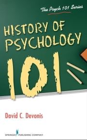 History of Psychology 101 ebook by David Devonis, PhD,David Devonis, PhD,James C. Kaufman, PhD