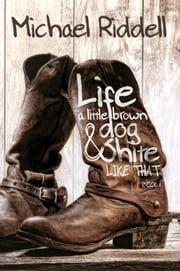Life, A Little Brown Dog and Shite Like That ebook by Michael Riddell