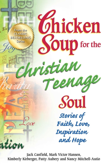 Chicken Soup for the Christian Teenage Soul - Stories to Open the Hearts of Christian Teens ebook by Jack Canfield,Mark Victor Hansen