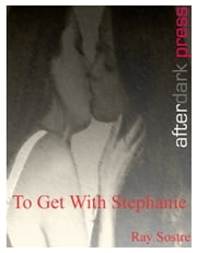 To Get With Stephanie ebook by Ray Sostre, Annabelle Crawford (Editor)