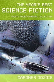 The Year's Best Science Fiction: Twenty-Fourth Annual Collection ebook by Gardner Dozois